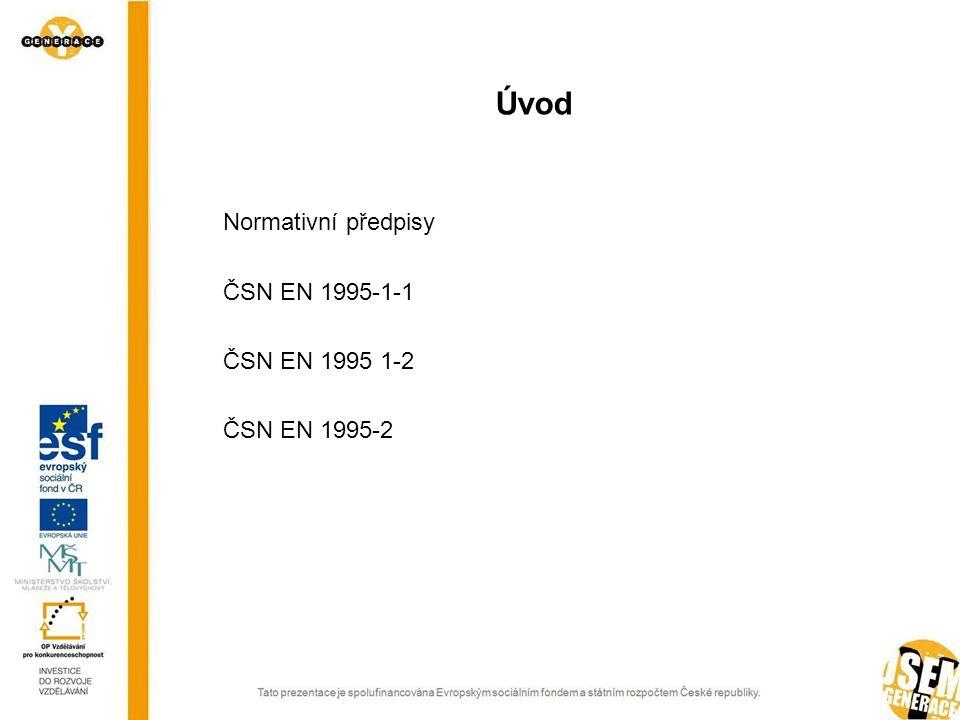 Úvod Normativní předpisy ČSN EN 1995-1-1 ČSN EN 1995 1-2 ČSN EN 1995-2