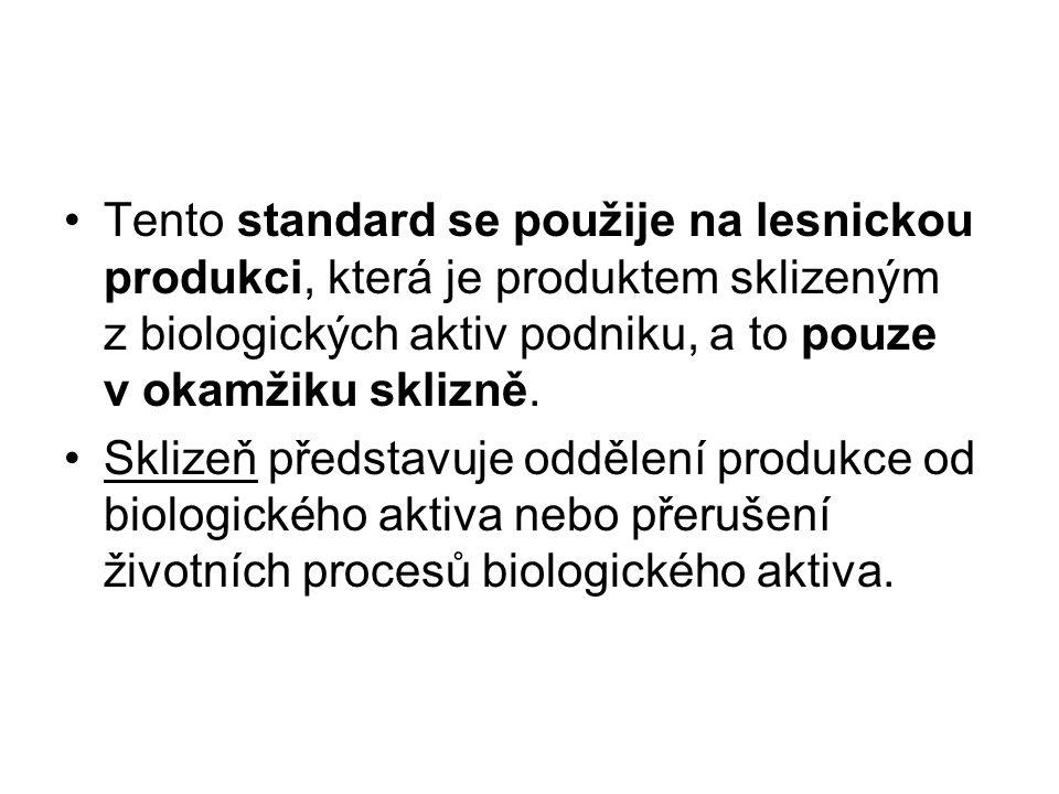 Tento standard se použije na lesnickou produkci, která je produktem sklizeným z biologických aktiv podniku, a to pouze v okamžiku sklizně.