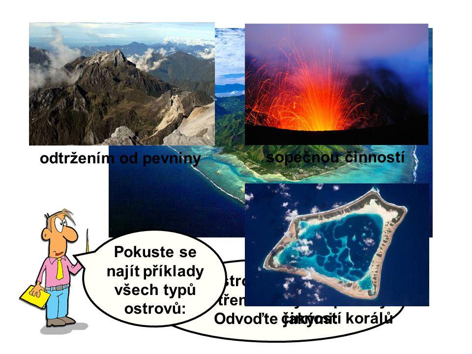 najít příklady všech typů ostrovů: vznikly třemi různými způsoby.