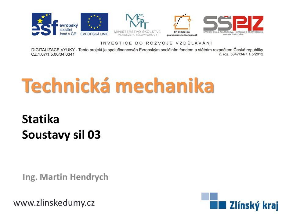 Technická mechanika Statika Soustavy sil 03 Ing. Martin Hendrych