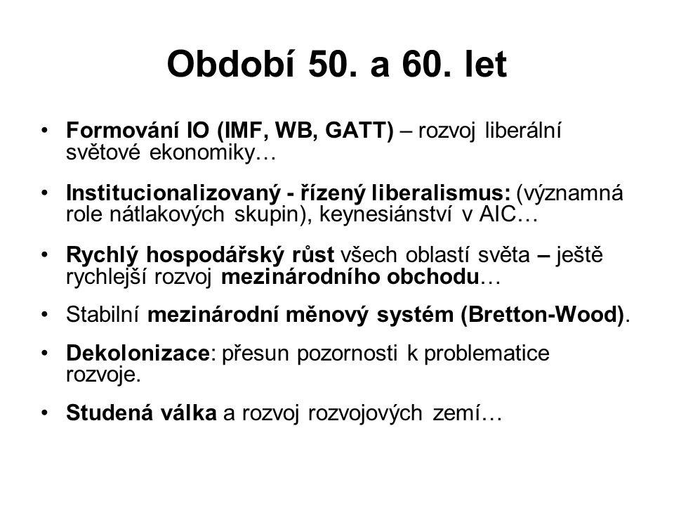 Období 50. a 60. let Formování IO (IMF, WB, GATT) – rozvoj liberální světové ekonomiky…