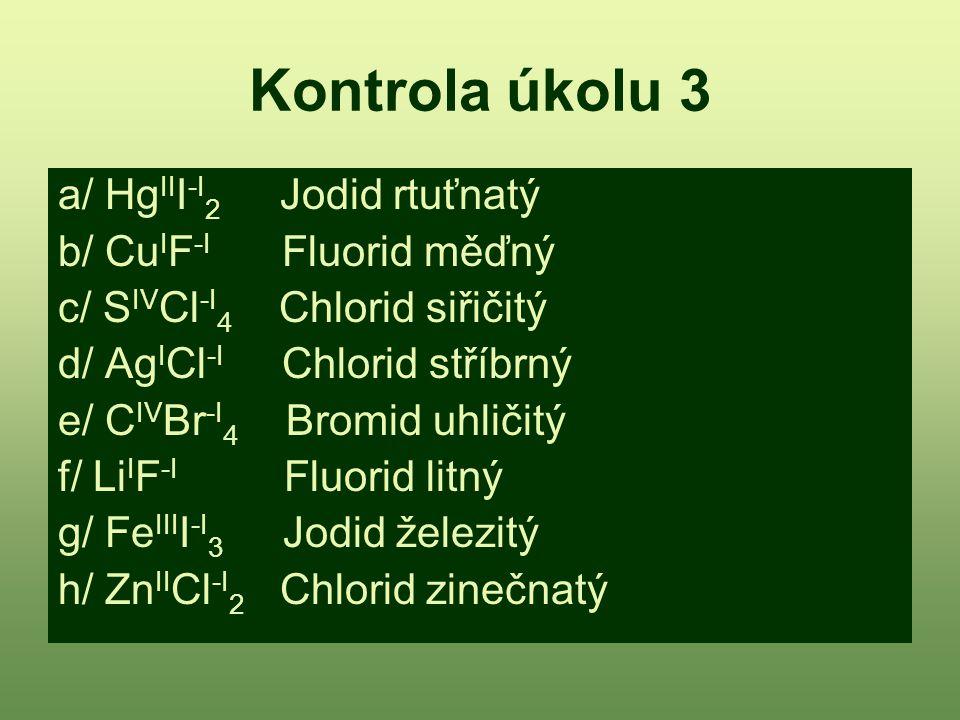 Kontrola úkolu 3 a/ HgIII-I2 Jodid rtuťnatý b/ CuIF-I Fluorid měďný