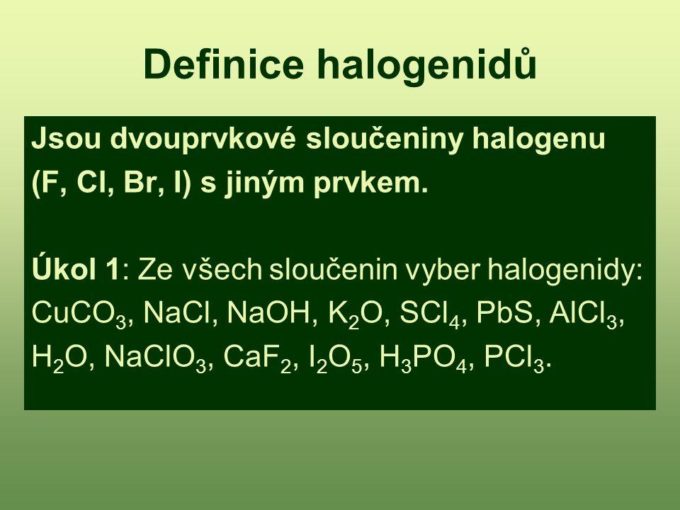 Definice halogenidů Jsou dvouprvkové sloučeniny halogenu