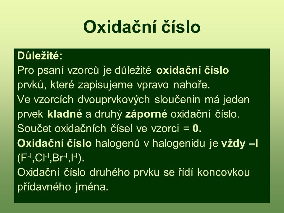 Oxidační číslo Důležité: Pro psaní vzorců je důležité oxidační číslo