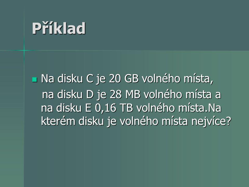 Příklad Na disku C je 20 GB volného místa,