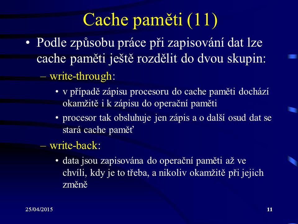Cache paměti (11) Podle způsobu práce při zapisování dat lze cache paměti ještě rozdělit do dvou skupin:
