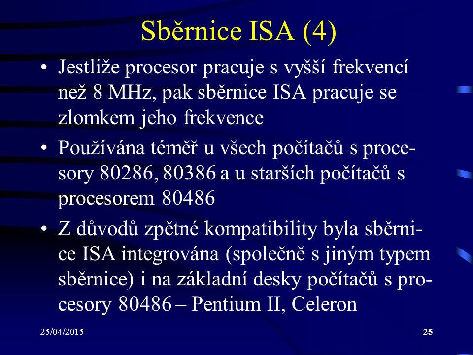 Sběrnice ISA (4) Jestliže procesor pracuje s vyšší frekvencí než 8 MHz, pak sběrnice ISA pracuje se zlomkem jeho frekvence.