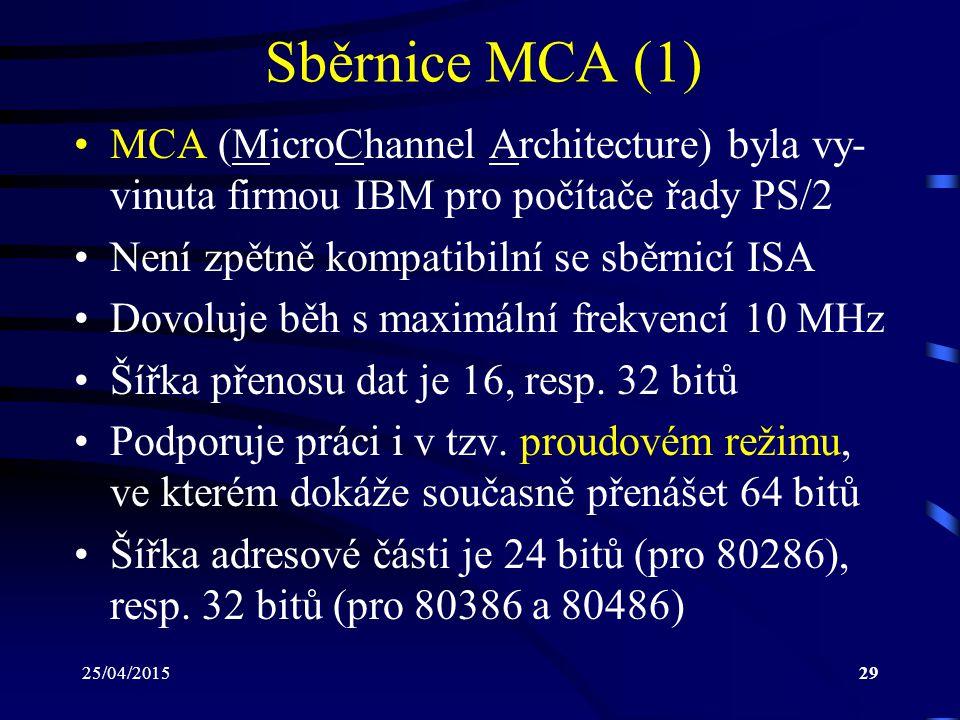 Sběrnice MCA (1) MCA (MicroChannel Architecture) byla vy-vinuta firmou IBM pro počítače řady PS/2. Není zpětně kompatibilní se sběrnicí ISA.