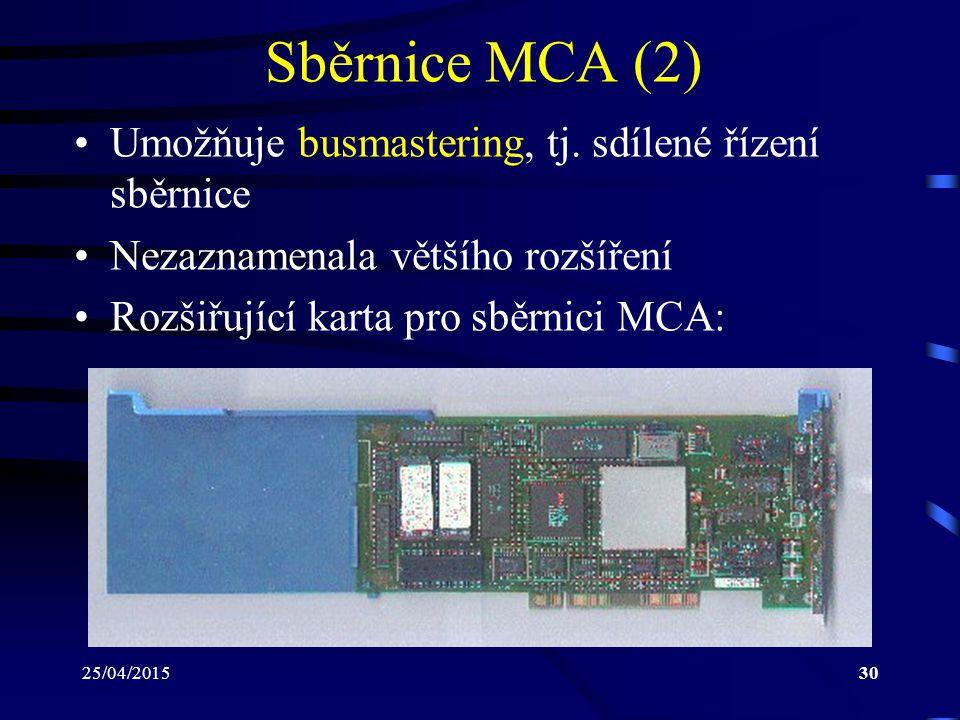 Sběrnice MCA (2) Umožňuje busmastering, tj. sdílené řízení sběrnice