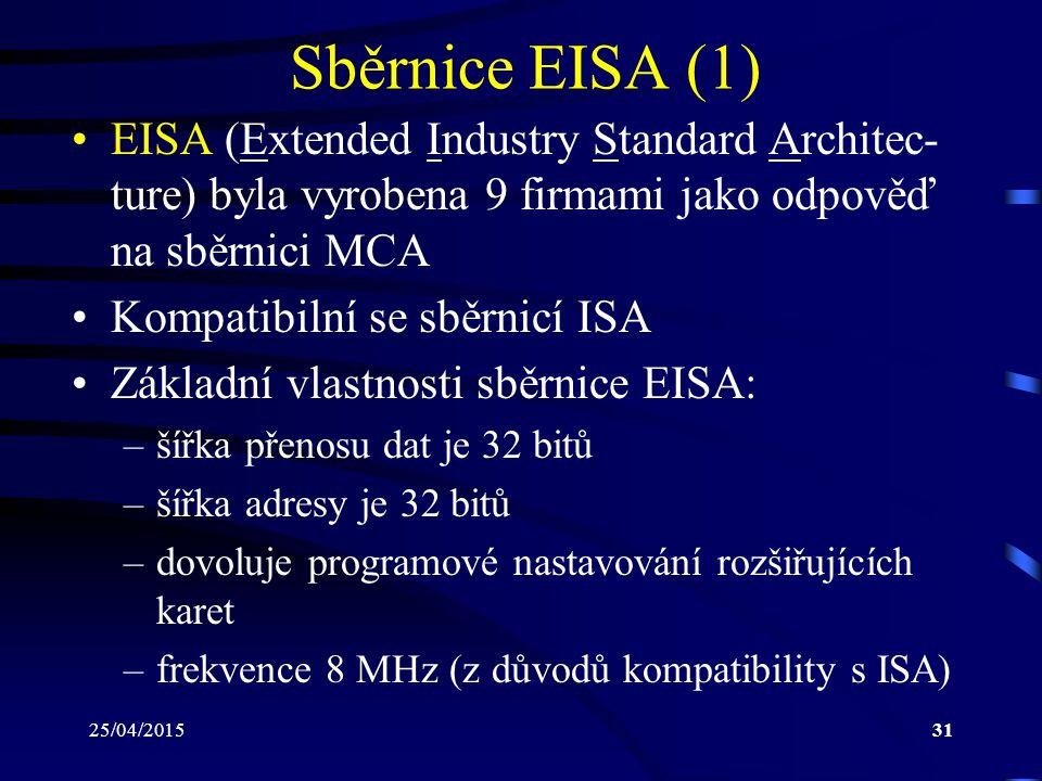 Sběrnice EISA (1) EISA (Extended Industry Standard Architec-ture) byla vyrobena 9 firmami jako odpověď na sběrnici MCA.