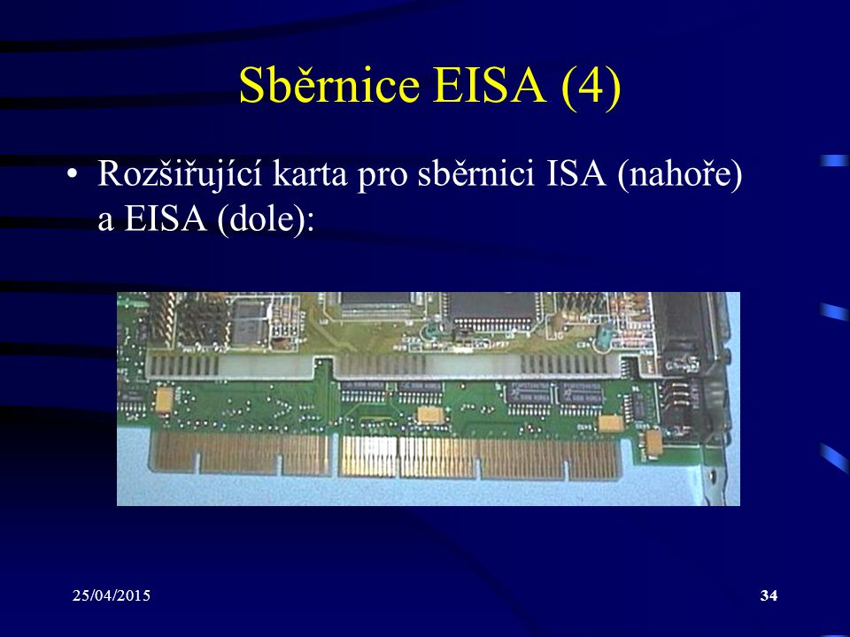 Sběrnice EISA (4) Rozšiřující karta pro sběrnici ISA (nahoře) a EISA (dole): 14/04/2017