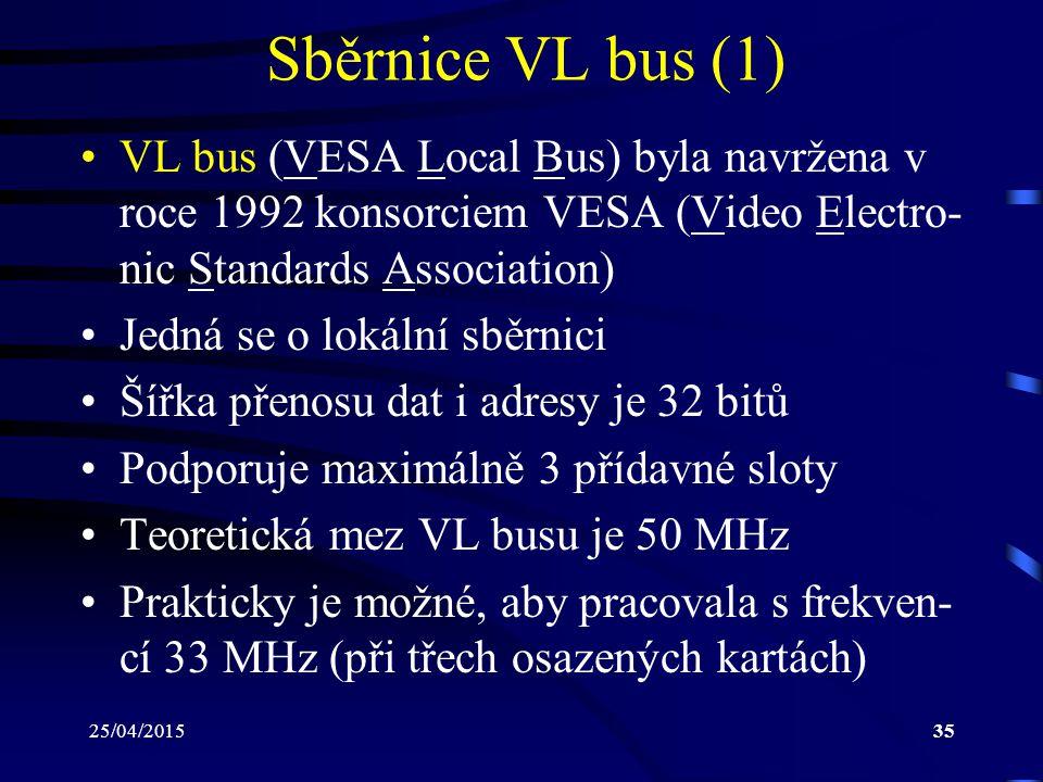 Sběrnice VL bus (1) VL bus (VESA Local Bus) byla navržena v roce 1992 konsorciem VESA (Video Electro-nic Standards Association)
