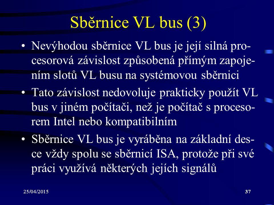 Sběrnice VL bus (3) Nevýhodou sběrnice VL bus je její silná pro-cesorová závislost způsobená přímým zapoje-ním slotů VL busu na systémovou sběrnici.