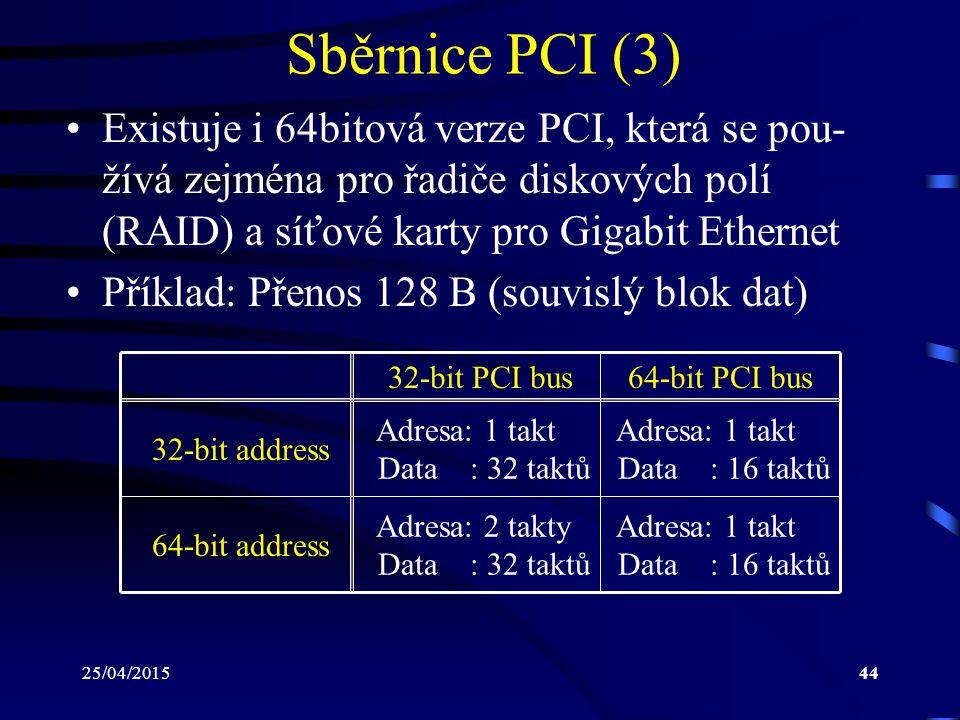 Sběrnice PCI (3) Existuje i 64bitová verze PCI, která se pou-žívá zejména pro řadiče diskových polí (RAID) a síťové karty pro Gigabit Ethernet.