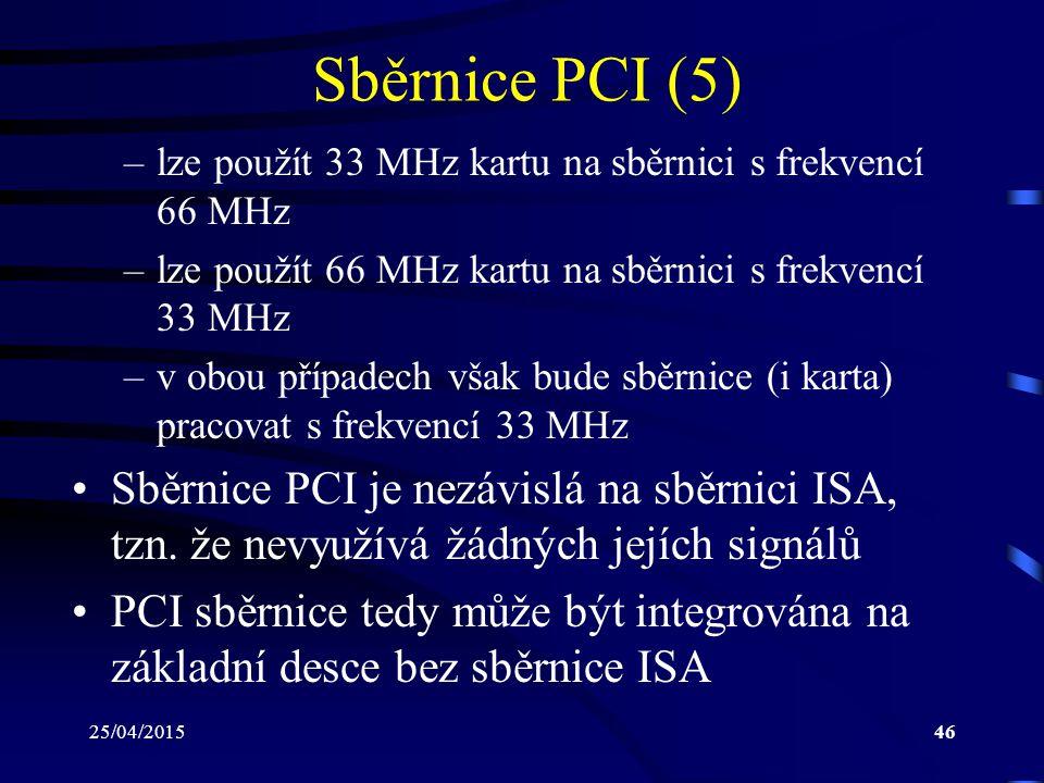 Sběrnice PCI (5) lze použít 33 MHz kartu na sběrnici s frekvencí 66 MHz. lze použít 66 MHz kartu na sběrnici s frekvencí 33 MHz.