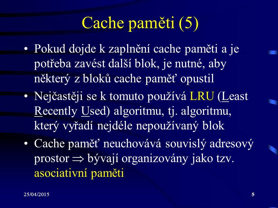 Cache paměti (5) Pokud dojde k zaplnění cache paměti a je potřeba zavést další blok, je nutné, aby některý z bloků cache paměť opustil.