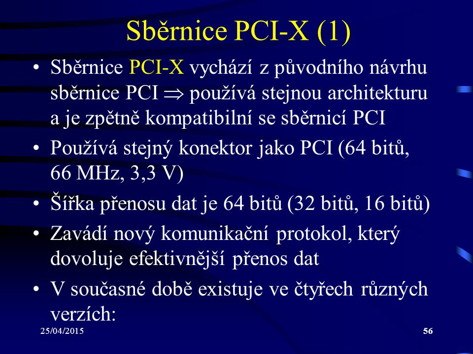 Sběrnice PCI-X (1) Sběrnice PCI-X vychází z původního návrhu sběrnice PCI  používá stejnou architekturu a je zpětně kompatibilní se sběrnicí PCI.