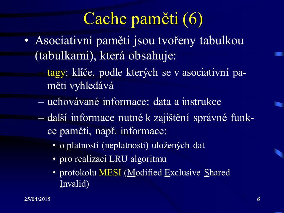 Cache paměti (6) Asociativní paměti jsou tvořeny tabulkou (tabulkami), která obsahuje: tagy: klíče, podle kterých se v asociativní pa-měti vyhledává.
