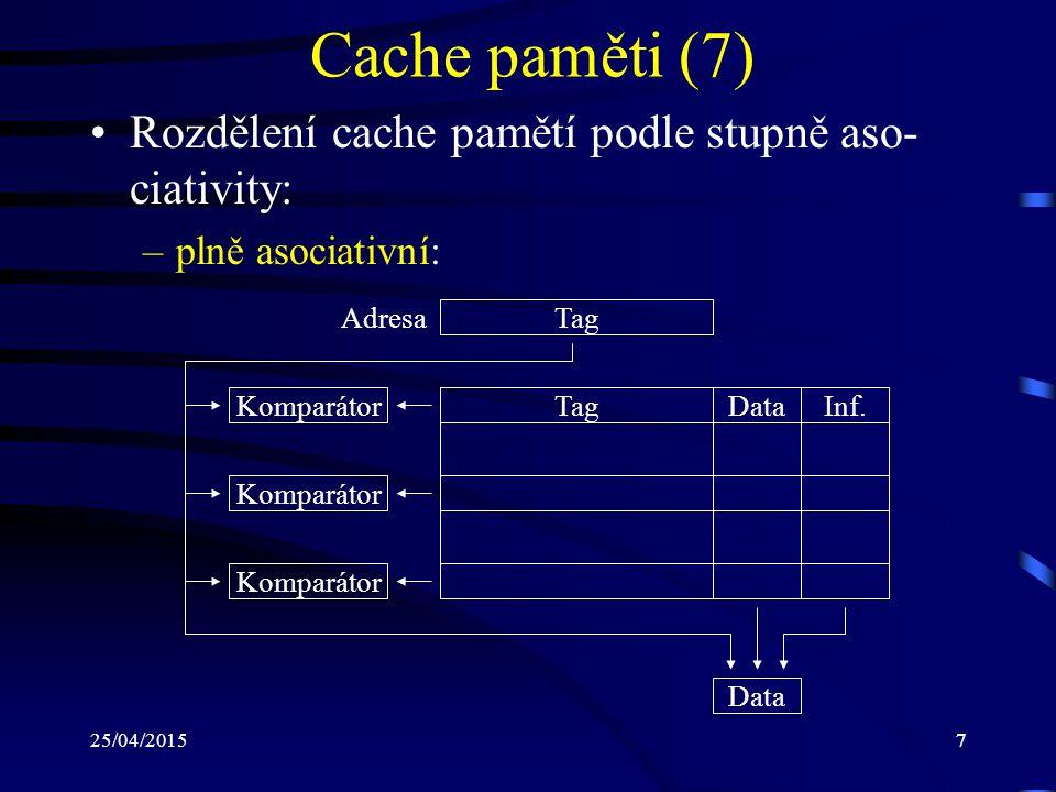 Cache paměti (7) Rozdělení cache pamětí podle stupně aso-ciativity: