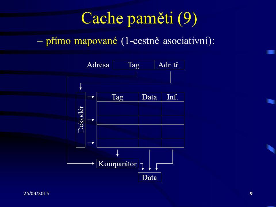Cache paměti (9) přímo mapované (1-cestně asociativní): Adresa Tag