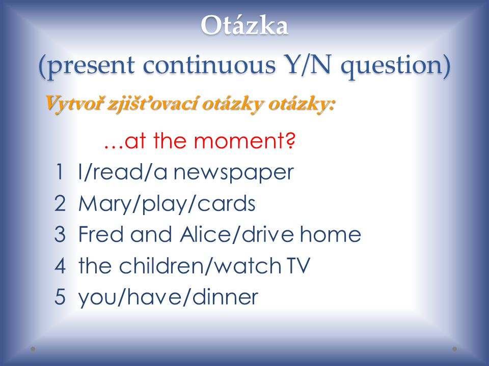 Otázka (present continuous Y/N question)