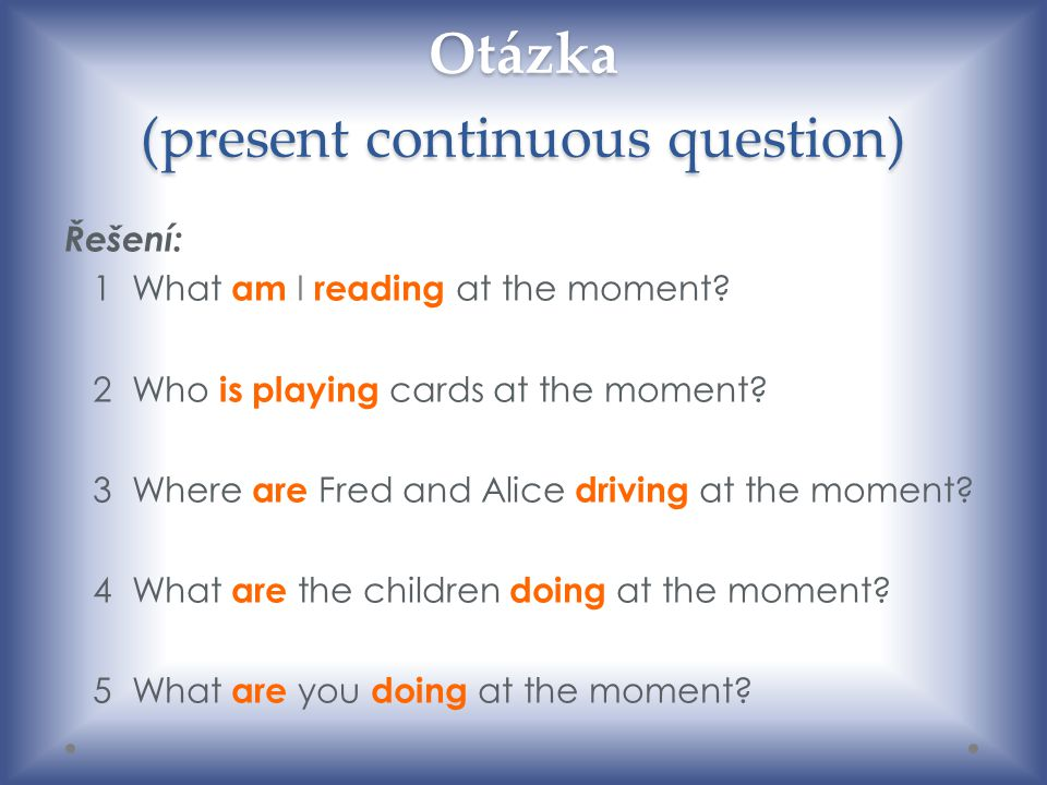 Otázka (present continuous question)