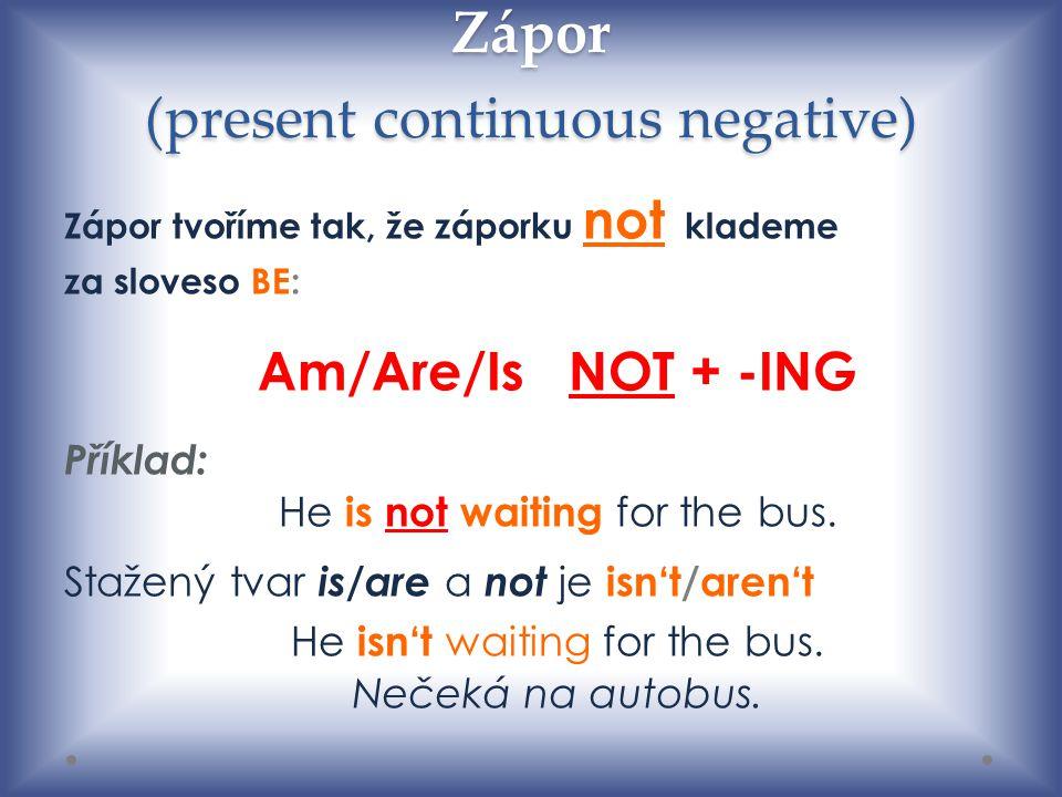 Zápor (present continuous negative)