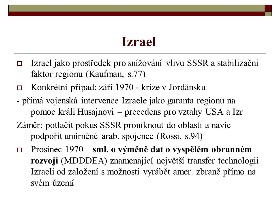 Izrael Izrael jako prostředek pro snížování vlivu SSSR a stabilizační faktor regionu (Kaufman, s.77)