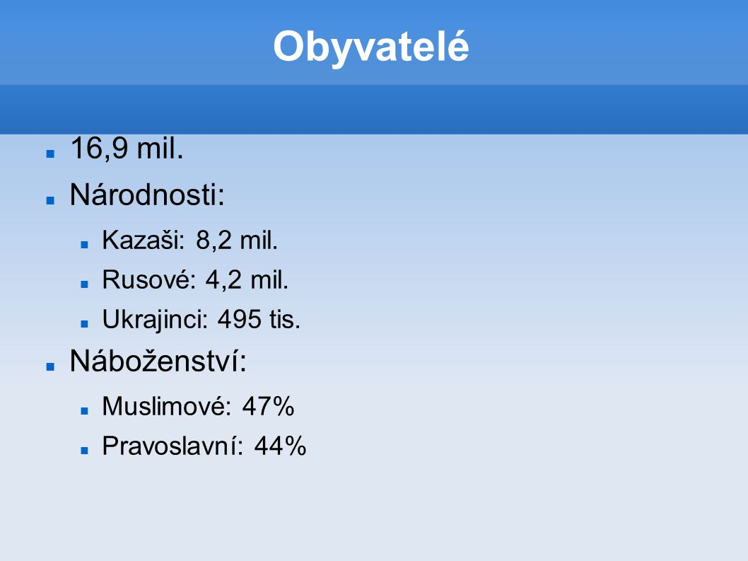 Obyvatelé 16,9 mil. Národnosti: Náboženství: Kazaši: 8,2 mil.