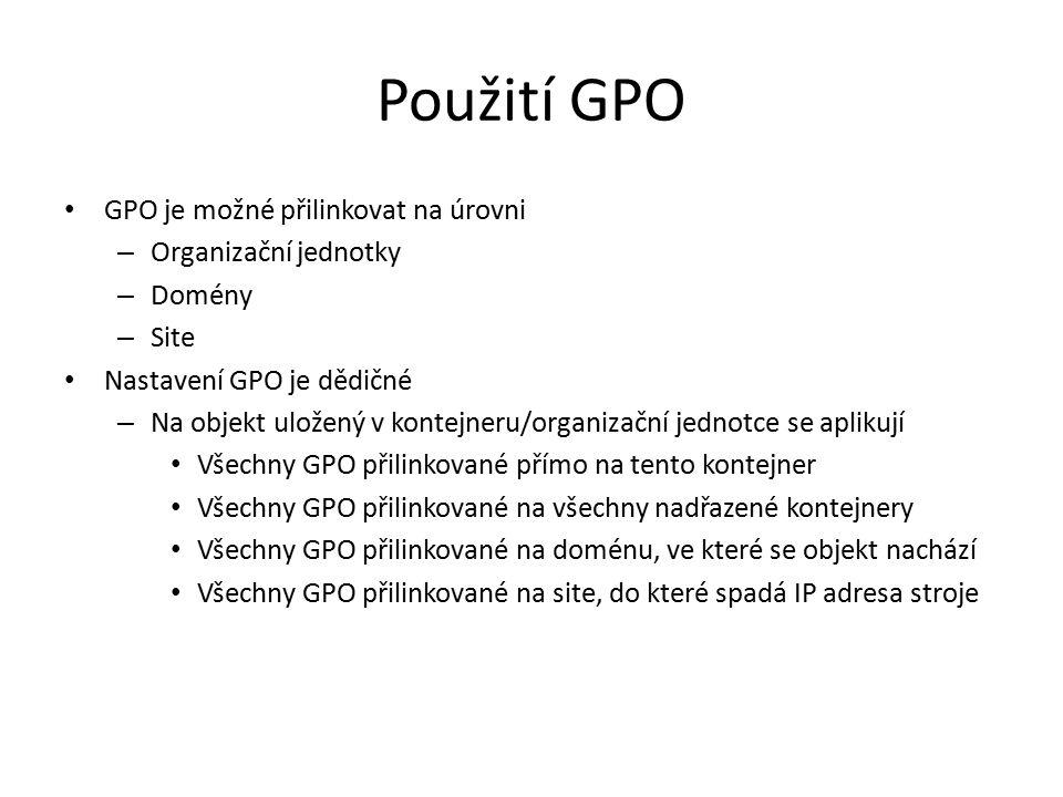 Použití GPO GPO je možné přilinkovat na úrovni Organizační jednotky