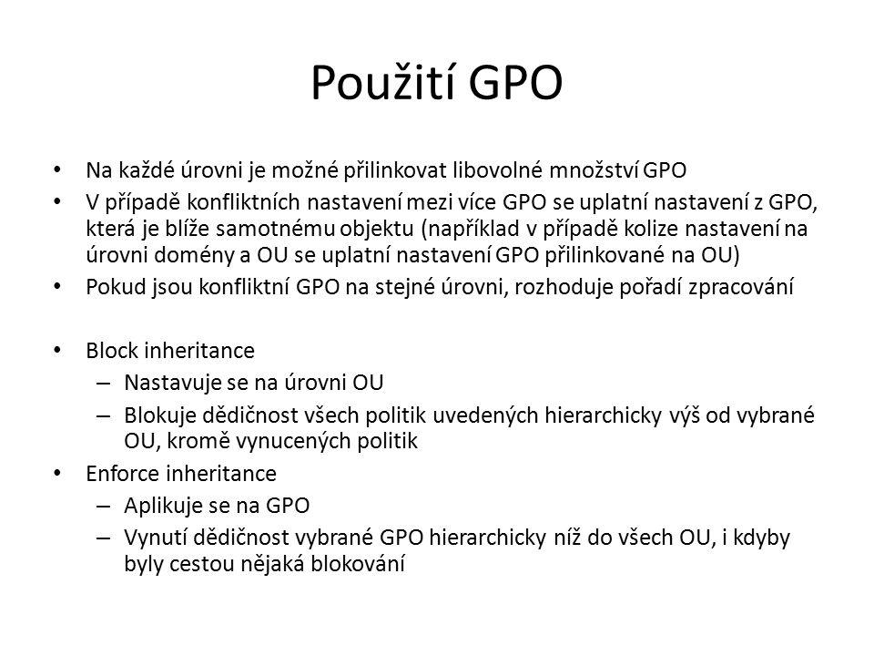 Použití GPO Na každé úrovni je možné přilinkovat libovolné množství GPO.