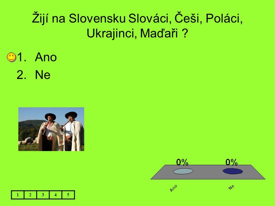 Žijí na Slovensku Slováci, Češi, Poláci, Ukrajinci, Maďaři