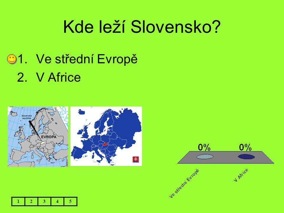 Kde leží Slovensko Ve střední Evropě V Africe 1 2 3 4 5