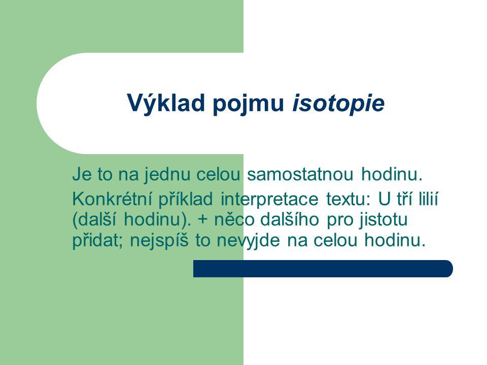 Výklad pojmu isotopie Je to na jednu celou samostatnou hodinu.