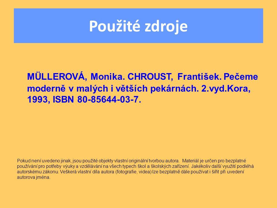 Použité zdroje MÜLLEROVÁ, Monika. CHROUST, František. Pečeme moderně v malých i větších pekárnách. 2.vyd.Kora, 1993, ISBN 80-85644-03-7.