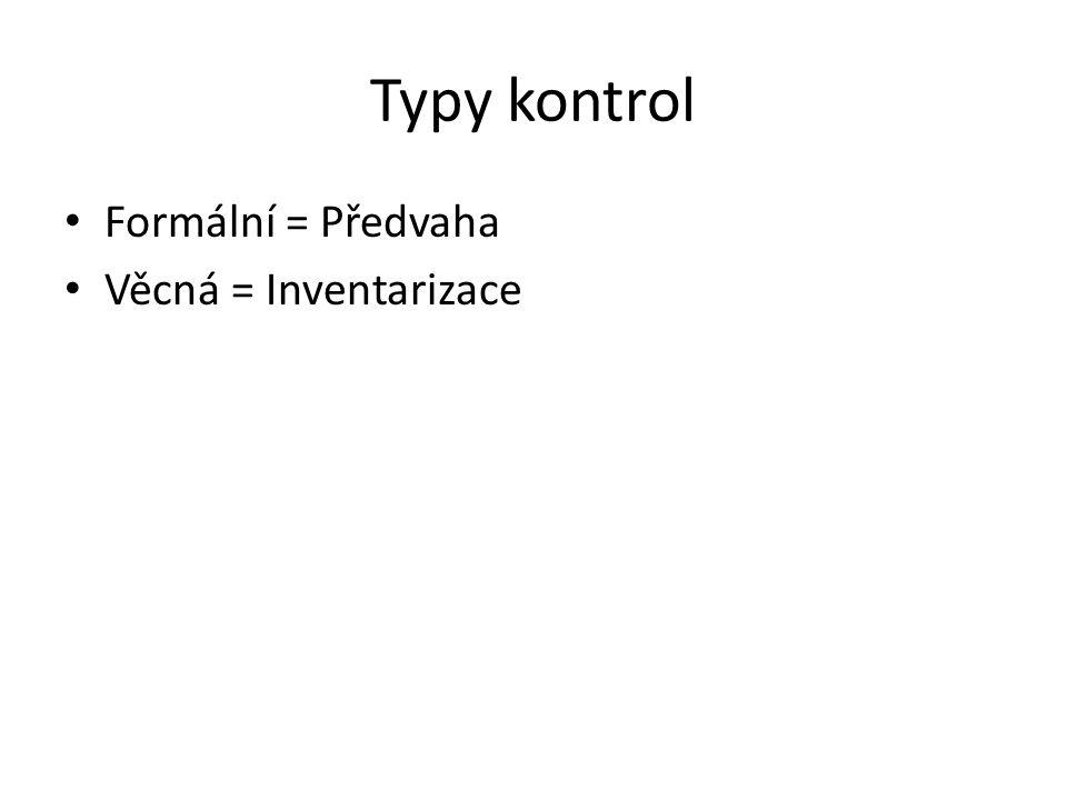 Typy kontrol Formální = Předvaha Věcná = Inventarizace