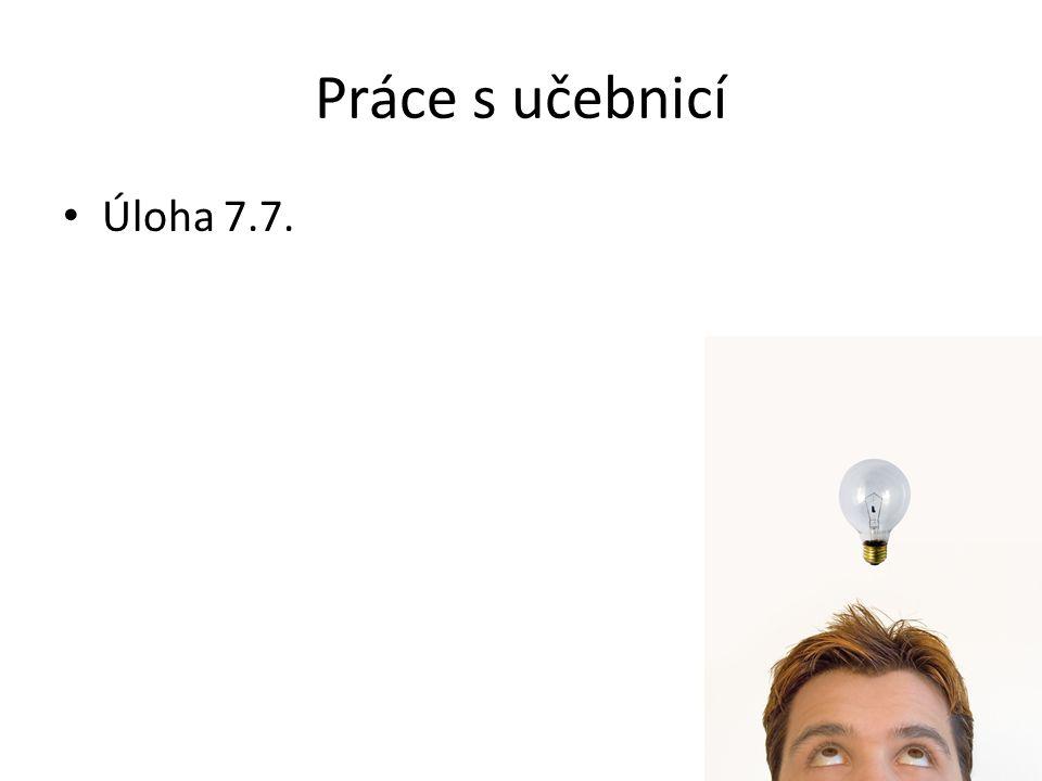 Práce s učebnicí Úloha 7.7.