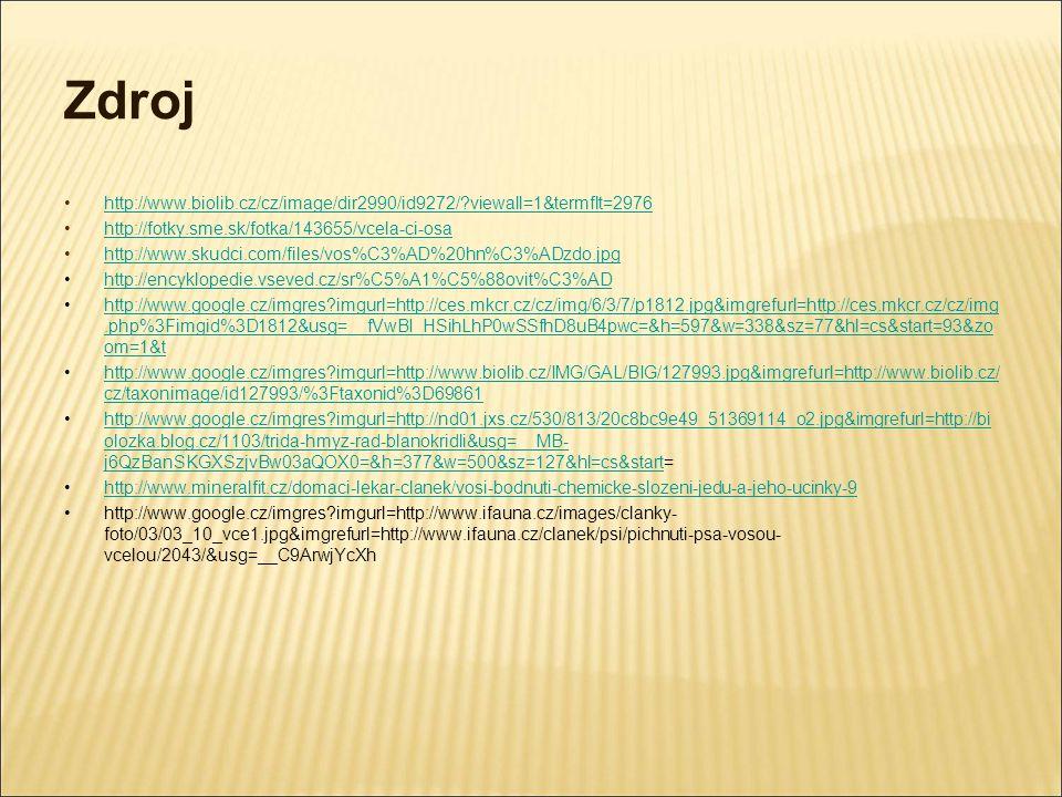 Zdroj http://www.biolib.cz/cz/image/dir2990/id9272/ viewall=1&termflt=2976. http://fotky.sme.sk/fotka/143655/vcela-ci-osa.