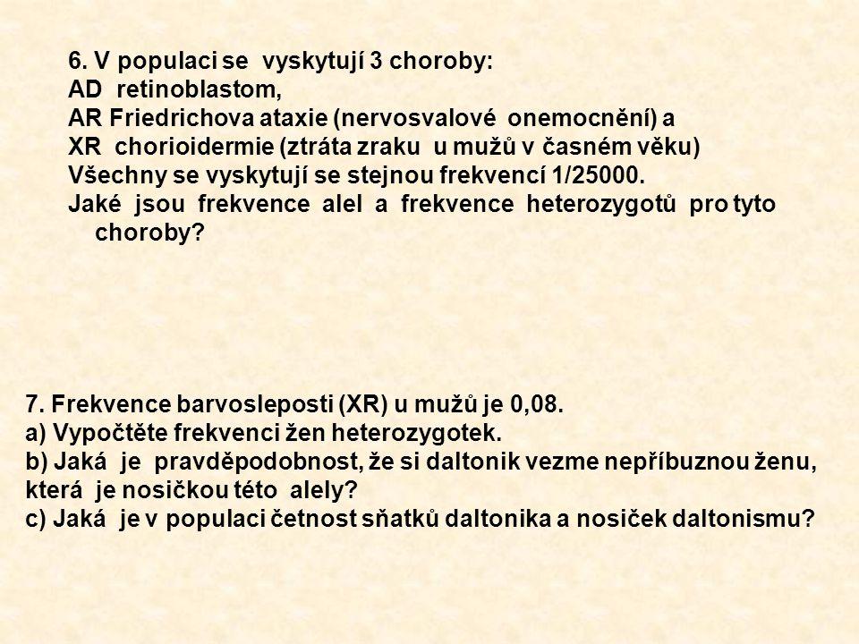 6. V populaci se vyskytují 3 choroby: