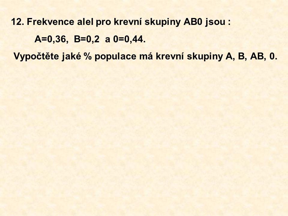 12. Frekvence alel pro krevní skupiny AB0 jsou :