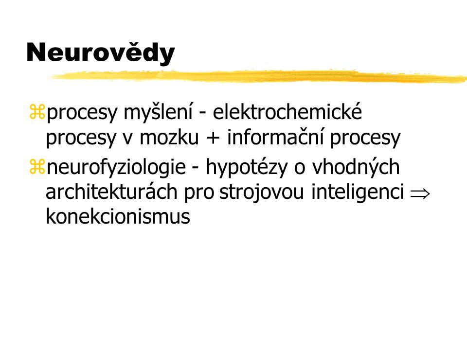 Neurovědy procesy myšlení - elektrochemické procesy v mozku + informační procesy.