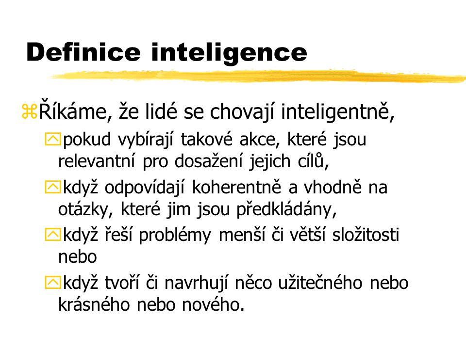 Definice inteligence Říkáme, že lidé se chovají inteligentně,