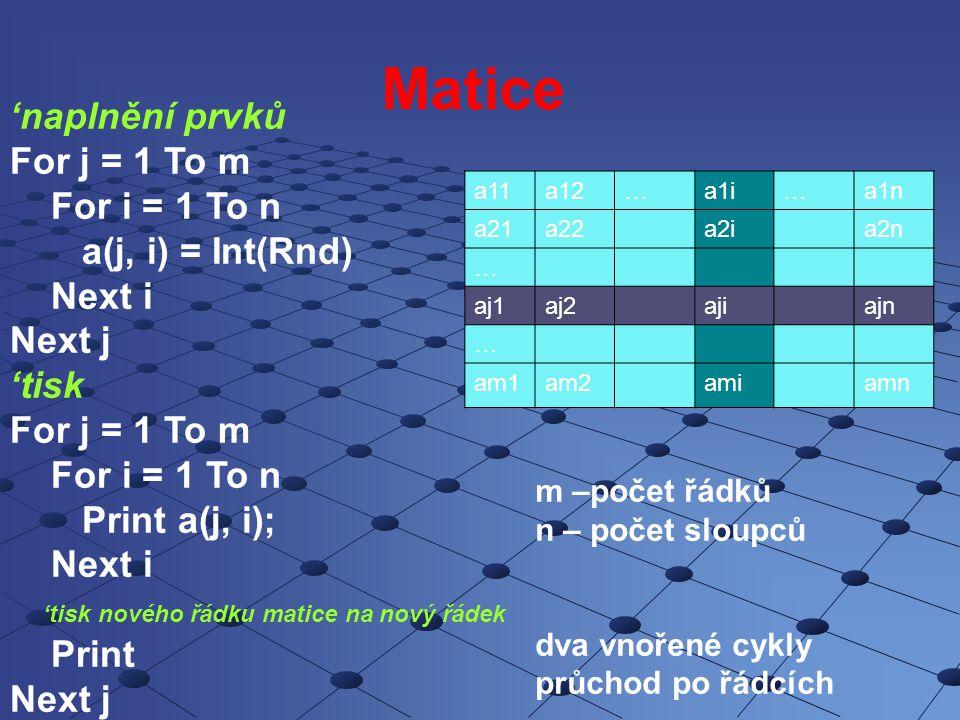 Matice 'naplnění prvků For j = 1 To m For i = 1 To n