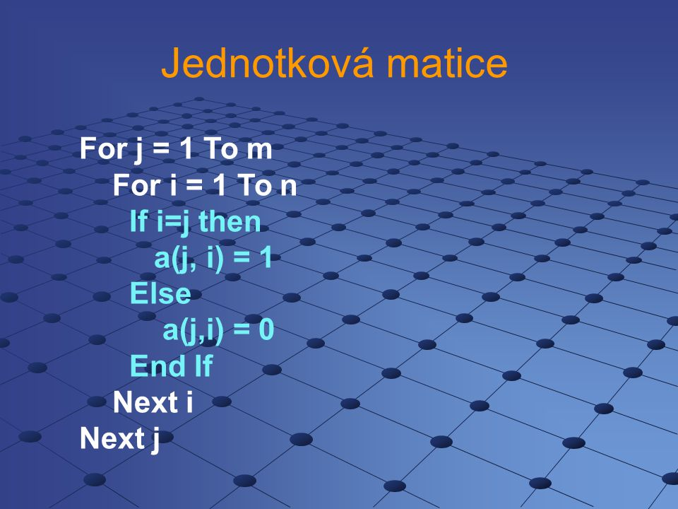 Jednotková matice For j = 1 To m For i = 1 To n If i=j then
