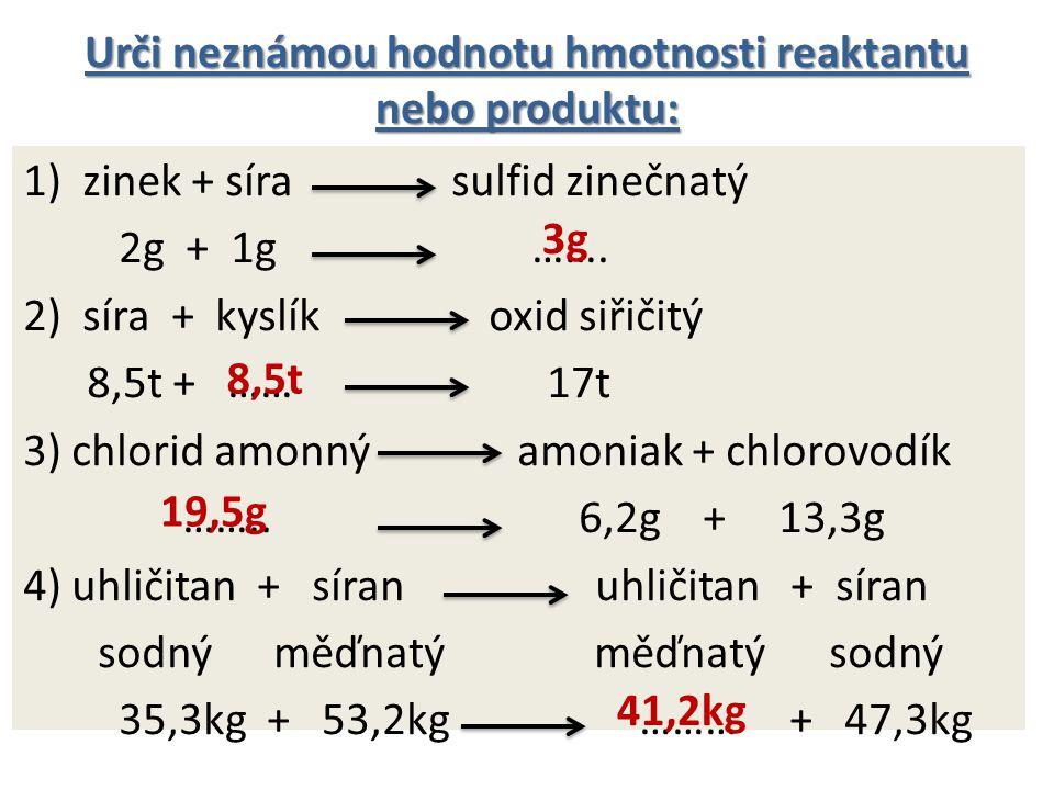 Urči neznámou hodnotu hmotnosti reaktantu nebo produktu: