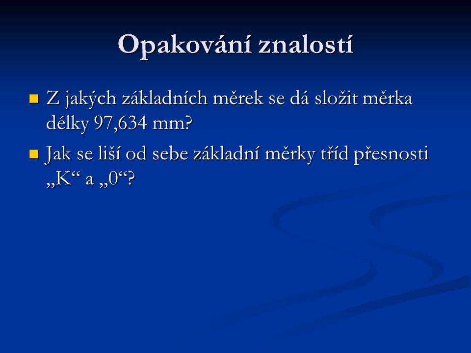 Opakování znalostí Z jakých základních měrek se dá složit měrka délky 97,634 mm.