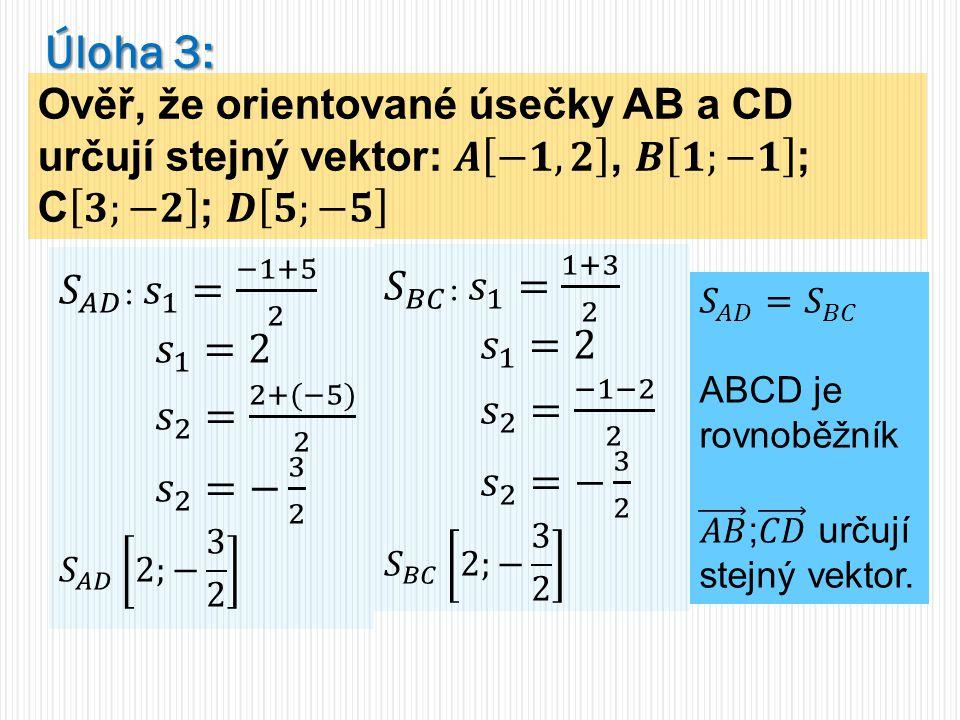 Úloha 3: Ověř, že orientované úsečky AB a CD určují stejný vektor: 𝑨 −𝟏, 𝟐 , 𝑩 𝟏;−𝟏 ; C 𝟑;−𝟐 ; 𝑫 𝟓;−𝟓.