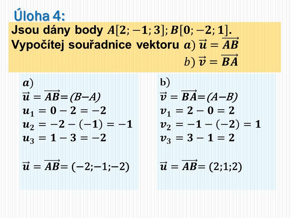 Úloha 4: Jsou dány body 𝑨 𝟐;−𝟏;𝟑 ;𝑩 𝟎;−𝟐;𝟏 . Vypočítej souřadnice vektoru 𝒂) 𝒖 = 𝑨𝑩. 𝑏) 𝒗 = 𝑩𝑨.