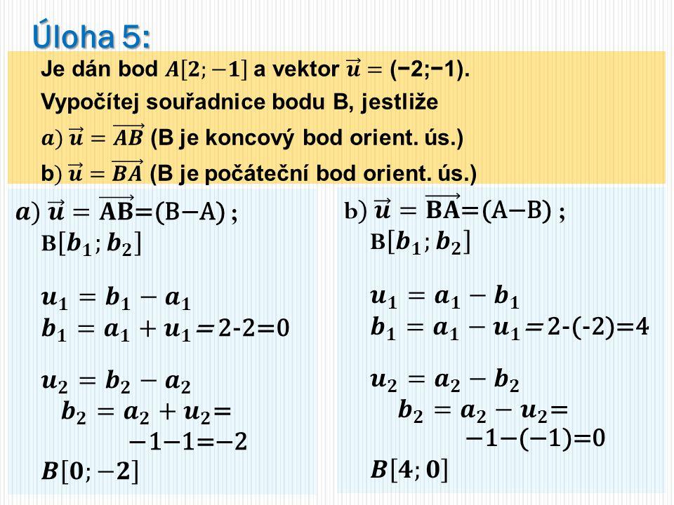 Úloha 5: 𝒂) 𝒖 = 𝐀𝐁 =(B−A) ; B 𝒃 𝟏 ; 𝒃 𝟐 b) 𝒖 = 𝐁𝐀 =(A−B) ; B 𝒃 𝟏 ; 𝒃 𝟐