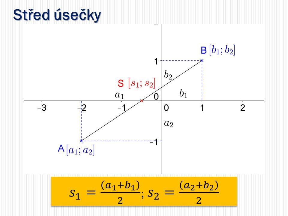 Střed úsečky 𝑠 1 = 𝑎 1 + 𝑏 1 2 ; 𝑠 2 = 𝑎 2 + 𝑏 2 2
